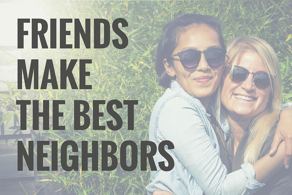 Friends make the best neighbors