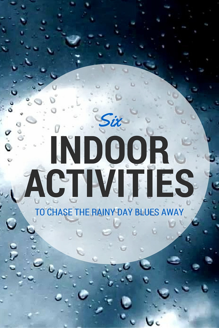 6 Indoor Activities to Chase the Rainy Day Blues Away